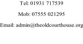 Tel: 01931 717539 Mob: 07555 021295 Email: admin@theoldcourthouse.org
